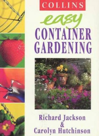 Collins Easy Container Gardening by Richard Jackson & Carolyn Hutchinson