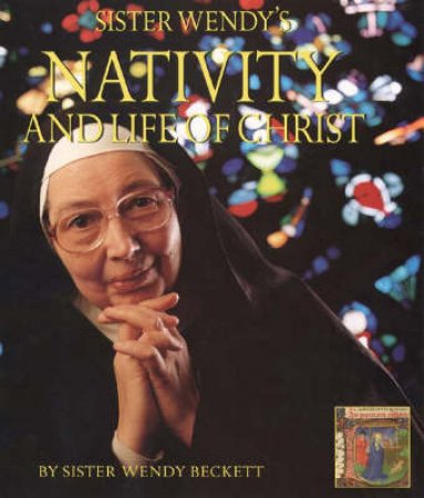 Sister Wendy's Nativity And The Life Of Christ by Sister Wendy Beckett