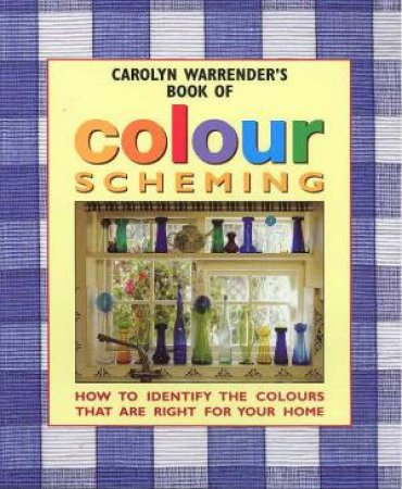 Carolyn Warrender's Book Of Colour Scheming by Carolyn Warrender