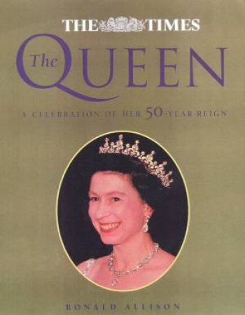 The Queen: A Celebration Of Her 50-Year Reign by Ronald Allison