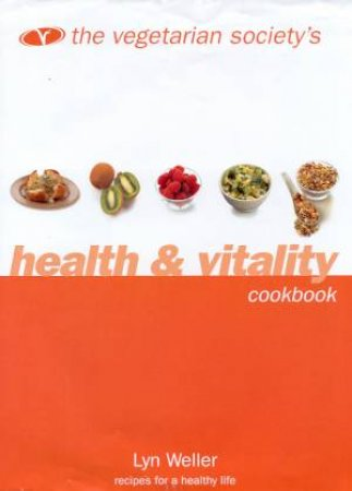 The Vegetarian Society's Health & Vitality Cookbook by Lyn Weller