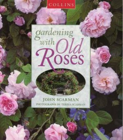 Gardening With Old Roses by John Scarman