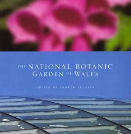 The National Botanic Garden Of Wales by Andrew Sclater