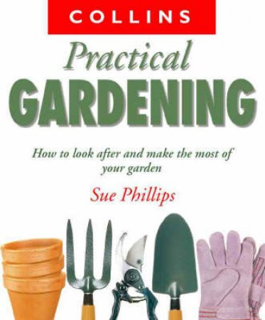 Collins Practical Gardening by Sue Phillips