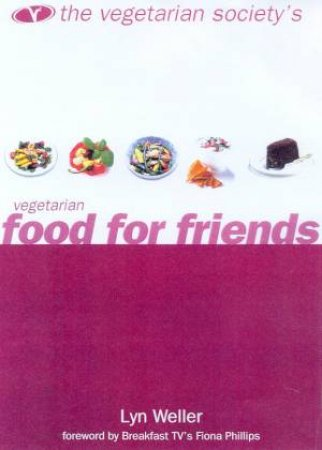 The Vegetarian Society's Vegetarian Food For Friends by Lyn Weller