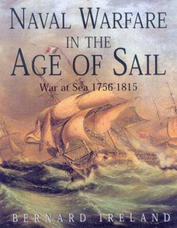 Naval Warfare In The Age Of Sail by Bernard Ireland