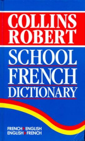 Collins Robert School French Dictionary by Various