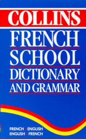 Collins French School Dictionary And Grammar by Various