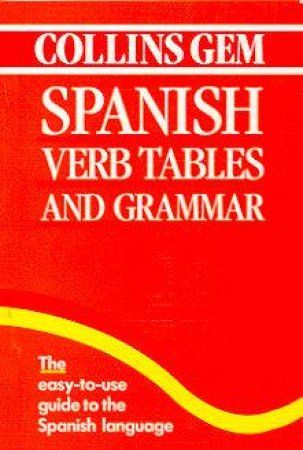 Collins Gem: Spanish Verbs Tables And Grammar by Various
