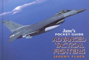Jane's Pocket Guide: Advanced Tactical Fighters by Jeremy Flack