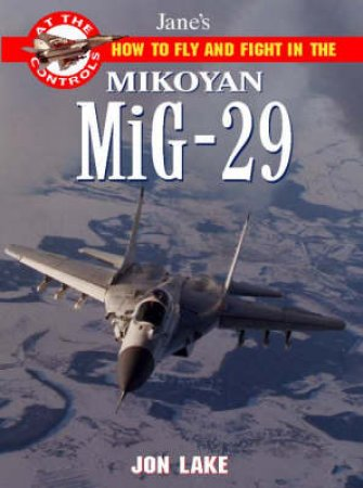 How To Fly & Fight - Mig-29 by Jon Lake