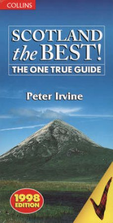 Scotland The Best: The One True Guide by Peter Irvine