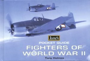 Jane's Pocket Guide: Fighters Of World War II by Tony Holmes