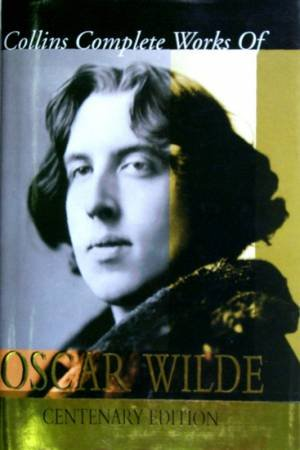 The Complete Works Of Oscar Wilde - Centenary Edition by Oscar Wilde