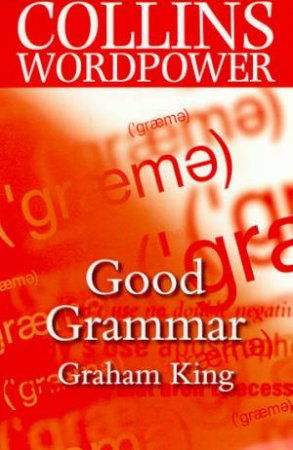 Collins Wordpower: Good Grammar by Graham King
