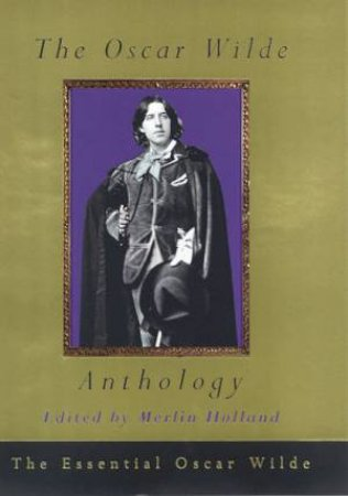 The Oscar Wilde Anthology by Merlin Holland