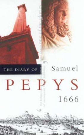The Diary Of Samuel Pepys Volume 07 - 1666 by Robert Latham & William Matthews