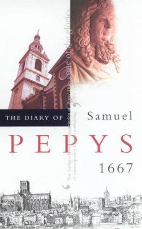 The Diary Of Samuel Pepys Volume 08 - 1667 by Robert Latham & William Matthews