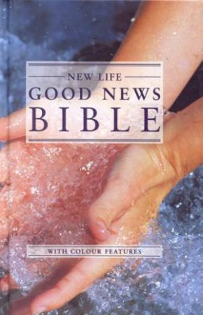 New Life Good News Bible With Colour Features by Various
