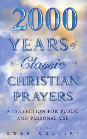 2000 Years Of Classic Christian Prayers by Owen Collins