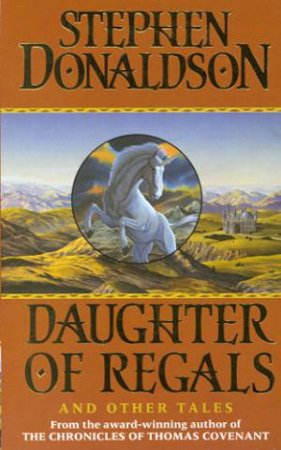 The Daughter Of Regals And Other Tales by Stephen Donaldson