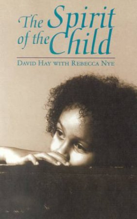 The Spirit Of The Child by David Hay & Rebecca Nye