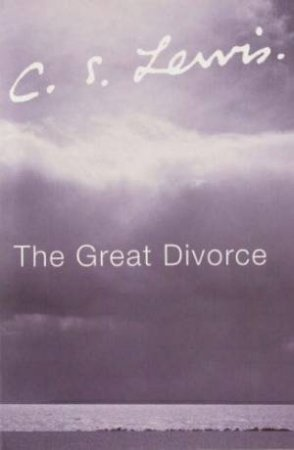 C.S. Lewis Signature Classics: The Great Divorce by C S Lewis