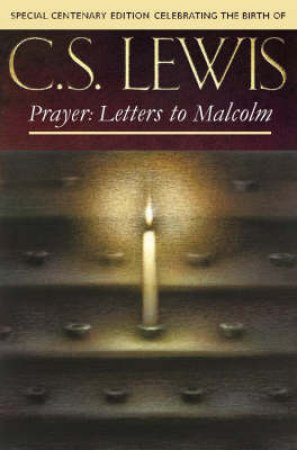 Prayers: Letters To Malcolm by C S Lewis