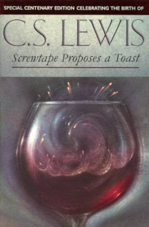 Screwtape Proposes A Toast by C S Lewis