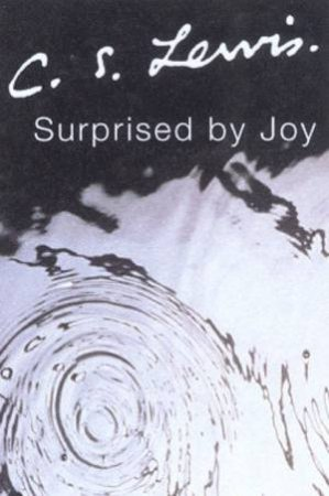 C.S. Lewis Signature Classics: Surprised By Joy by C S Lewis