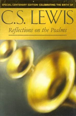 Reflections On The Psalms by C S Lewis