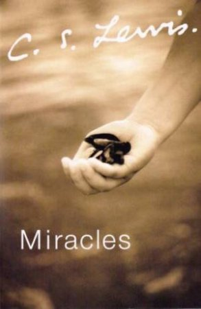 C.S. Lewis Signature Classics: Miracles by C S Lewis
