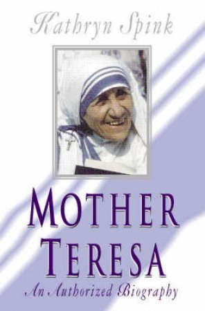 Mother Teresa: In My Own Words by Kathryn Spink