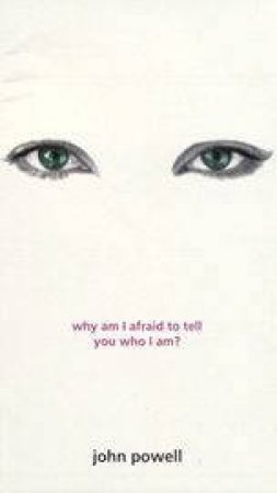 Why Am I Afraid To Tell You Who I Am? by John Powell