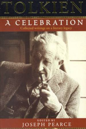 Tolkien: A Celebration by Joseph Pearce