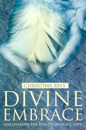Divine Embrace by Christina Rees