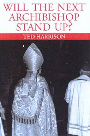 Will The Next Archbishop Stand Up? by Ted Harrison
