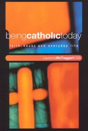 Being Catholic Today by Laurence McTaggart