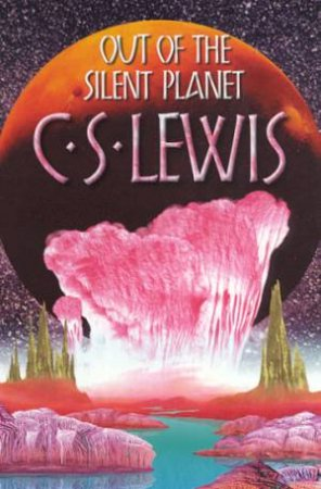 Out Of The Silent Planet by C S Lewis