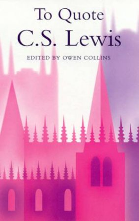 To Quote C S Lewis by Owen Collins