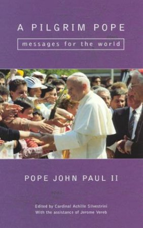 A Pilgrim Pope by Pope John Paul II