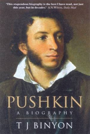 Pushkin: A Biography by T J Binyon