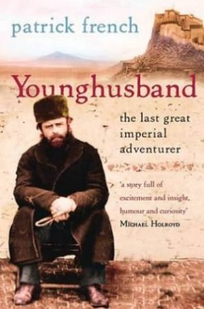 Younghusband: The Last Great Imperial Adventurer by Patrick French