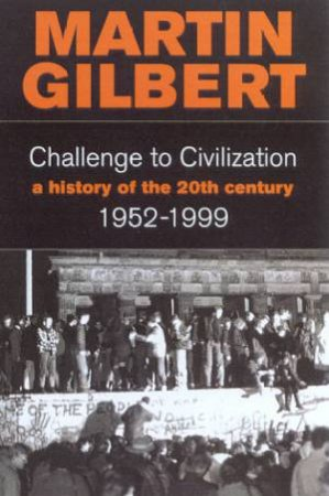 Challenge To Civilization 1952-1999 by Martin Gilbert