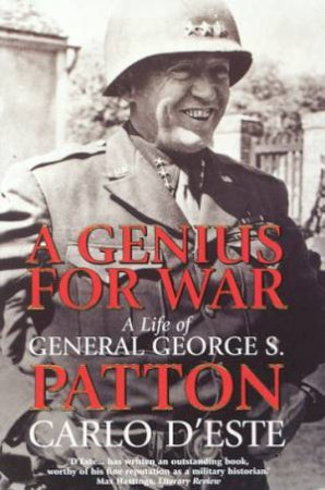 A Genius For War: A Life Of General George S Patton by Carlo D'este