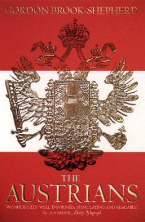 The Austrians: A Thousand-Year Odyssey by Gordon Brook-Shepherd