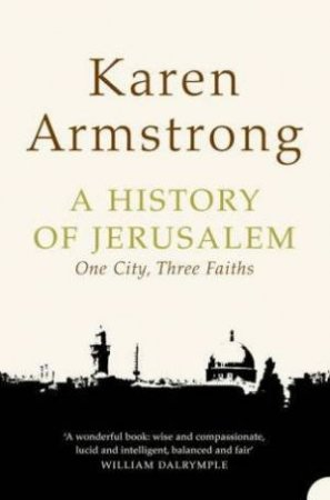 A History Of Jerusalem: Once City Three Faiths by Karen Armstrong