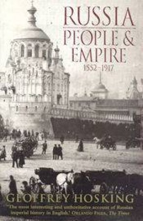 Russia: People & Empire 1552 - 1917 by Geoffrey Hosking