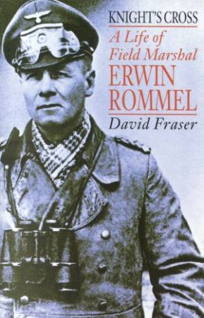 Field Marshal Erwin Rommel: Knight's Cross by David Fraser