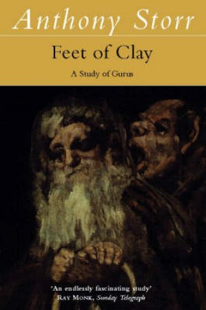 Feet Of Clay: A Study Of Gurus by Anthony Storr